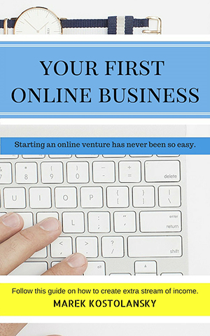 Your First Online Business: Starting an Online Venture has never been so Easy